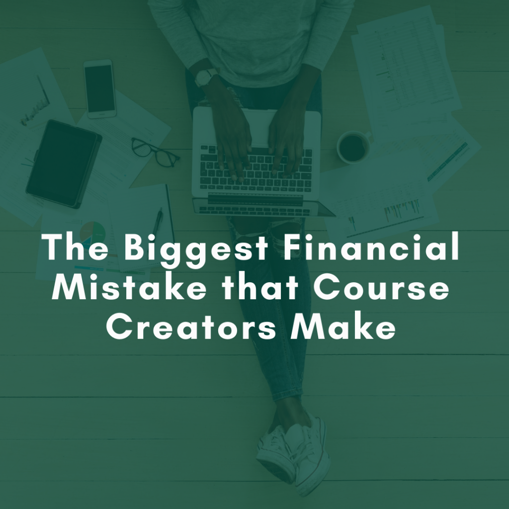 The Biggest Financial Mistake that Course Creators Make