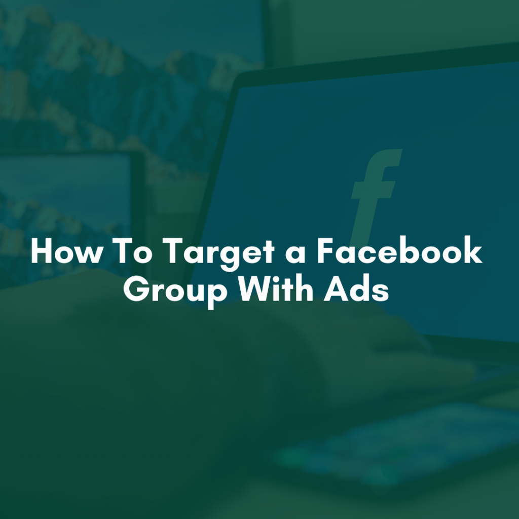 How To Target a Facebook Group With Ads