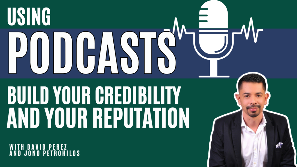 Using Podcasts to build your credibility and your reputation with David Perez